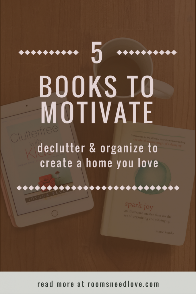 5 Books to Motivate You to Declutter & Organize | Rooms Need Love