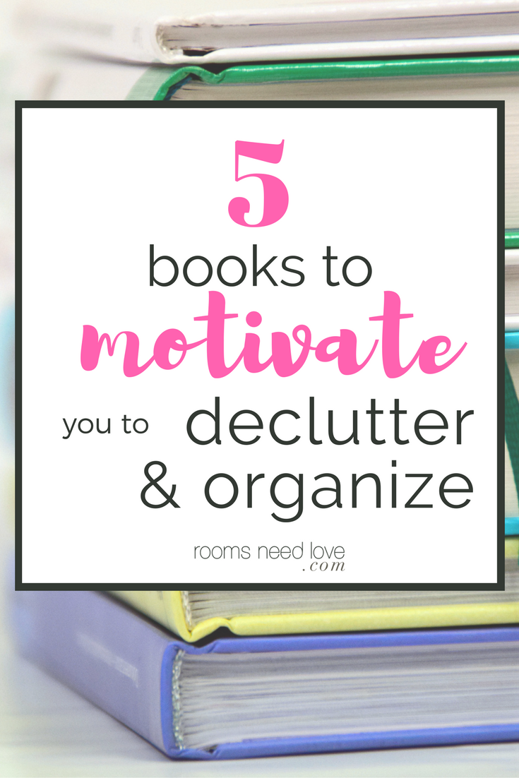 5 Books to Motivate You to Declutter and Organize | Organizing Ideas | Decluttering | Rooms Need Love Blog