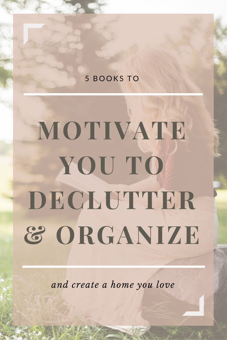 5 books to motivate you to declutter, organize, and create a home you love