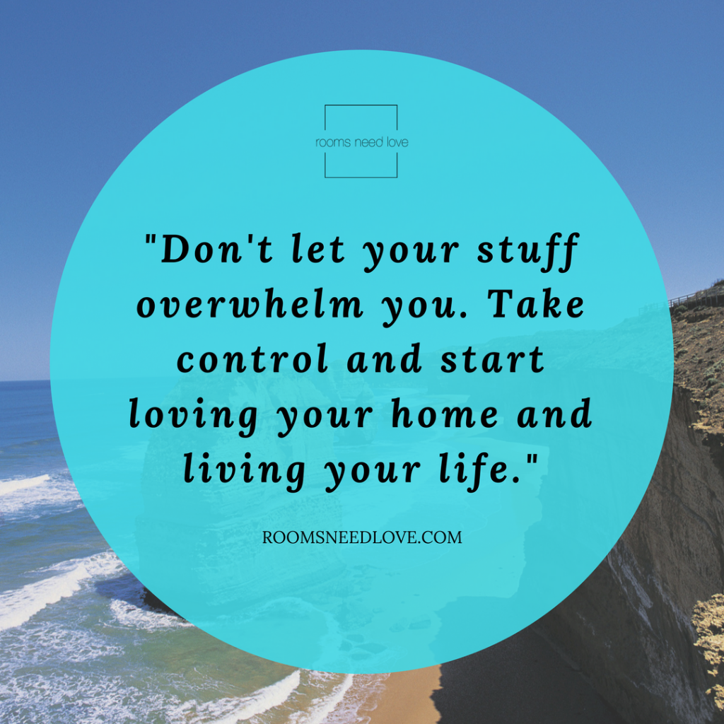Don't let your stuff overwhelm you. Take control and start loving your home and living your life.