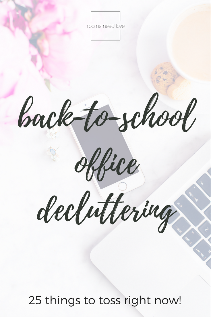 Back-to-School Office Decluttering: 25 Things to Toss Right Now | Rooms Need Love Blog