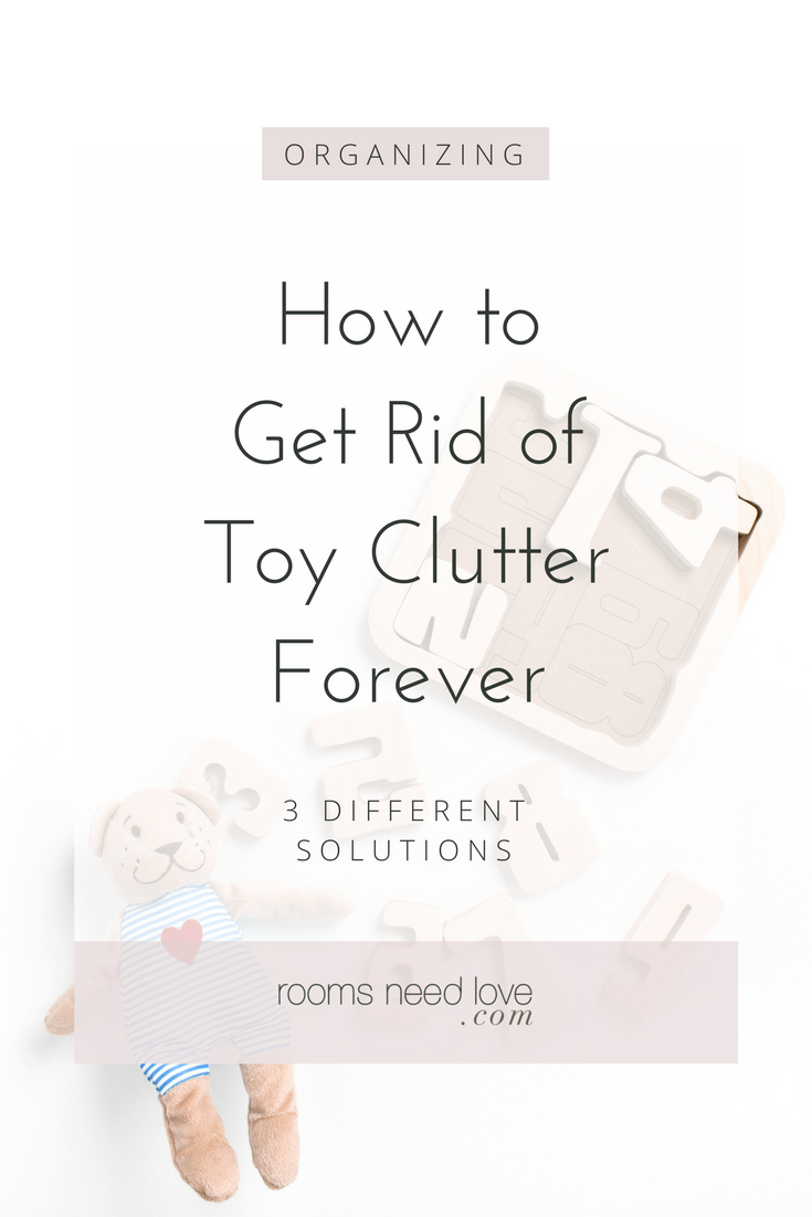 How to get rid of toy clutter forever 3 different solutions for How to get rid of clutter