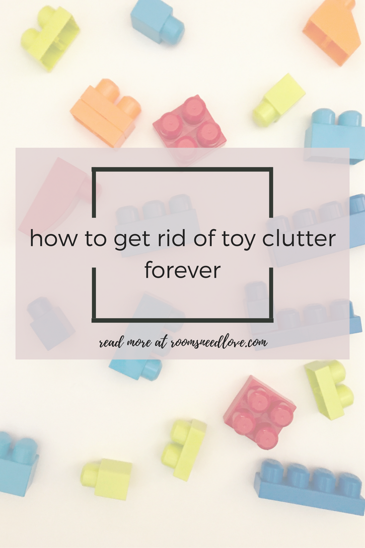 How to Get Rid of Toy Clutter Forever | Organizing kids and decluttering the playroom | Rooms Need Love Blog