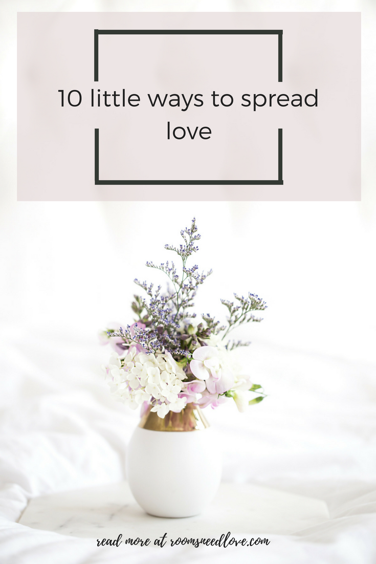 10 Little Ways to Spread Love | Rooms Need Love Blog