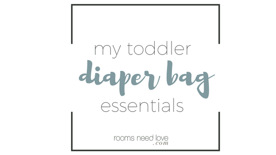 My Toddler Diaper Bag Essentials | Rooms Need Love Blog