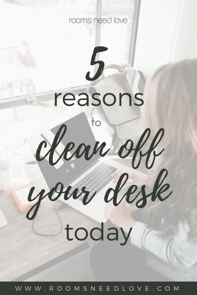 5 Reasons to Clean Off Your Desk Today | Office decluttering | Office organization | desk organizing | home office | Productivity | National Clean Off Your Desk Day | Rooms Need Love