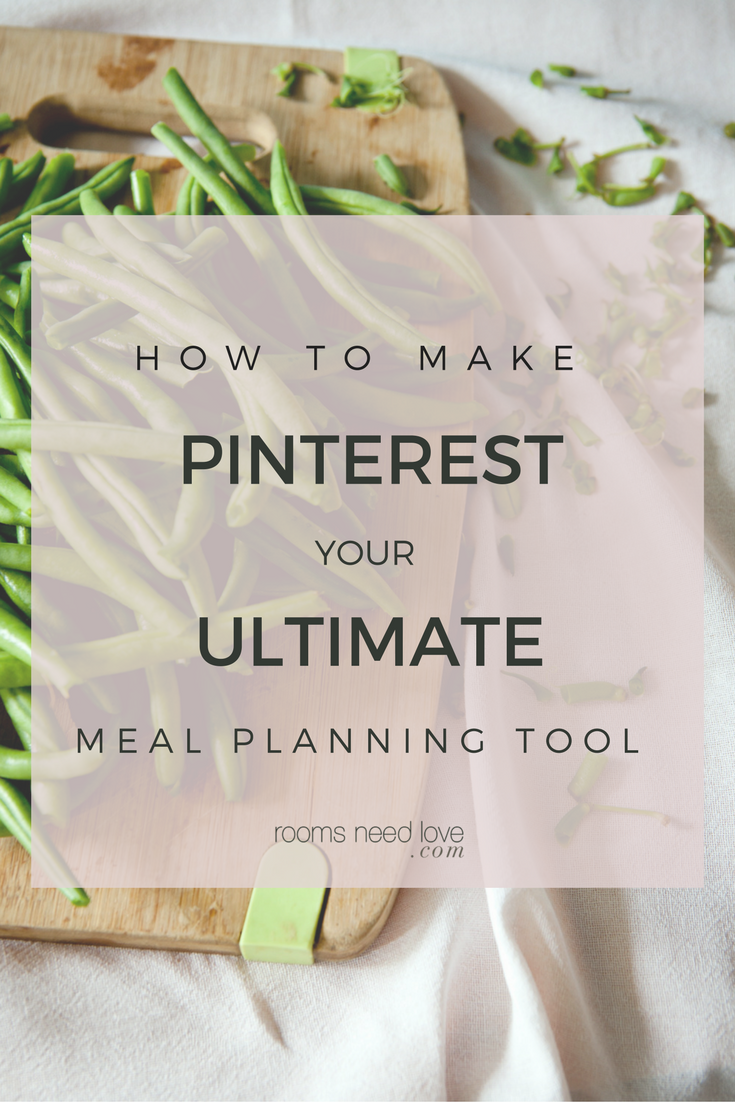 How to Make Pinterest Your Ultimate Meal Planning Tool | Meal Planning | Easy meal planning | simple meal planning | how to start meal planning | Rooms Need Love