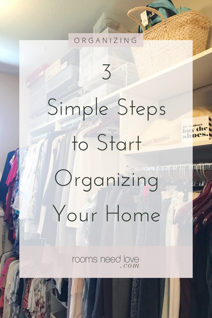 3 Simple Steps To Start Organizing Your Home Rooms Need Love